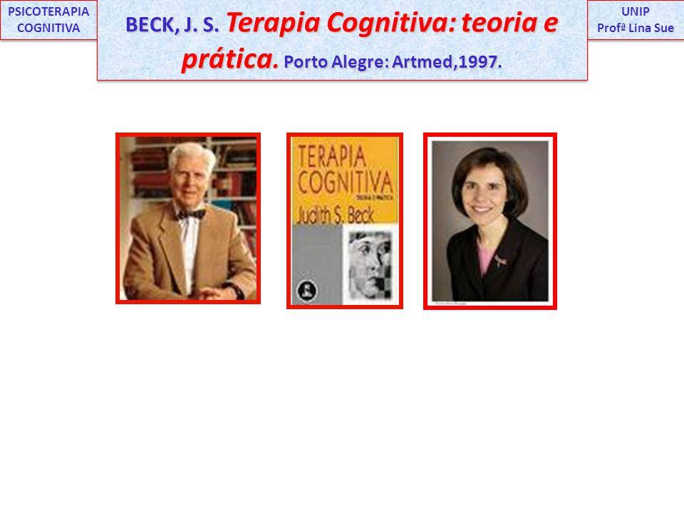 UNIP Profª Lina Sue UNIP Profª Lina Sue PSICOTERAPIA COGNITIVA BECK, J. S. Terapia Cognitiva: teoria e prática. Porto Alegre: Artmed,1997.