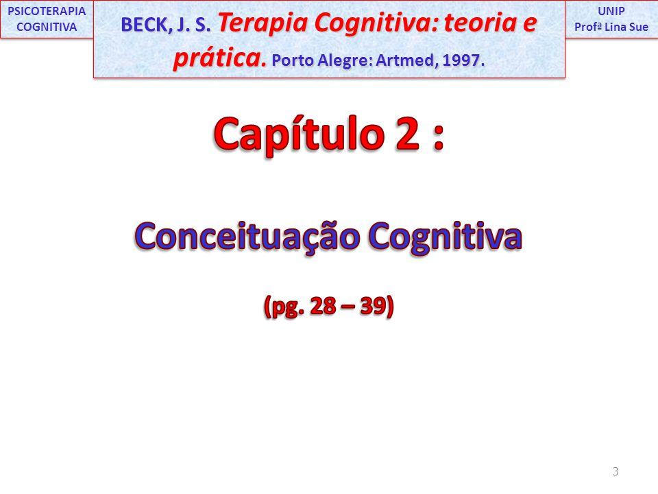3 UNIP Profª Lina Sue UNIP Profª Lina Sue PSICOTERAPIA COGNITIVA BECK, J. S. Terapia Cognitiva: teoria e prática. Porto Alegre: Artmed, 1997.