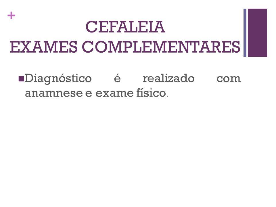 + CEFALEIA EXAMES COMPLEMENTARES Diagnóstico é realizado com anamnese e exame físico.