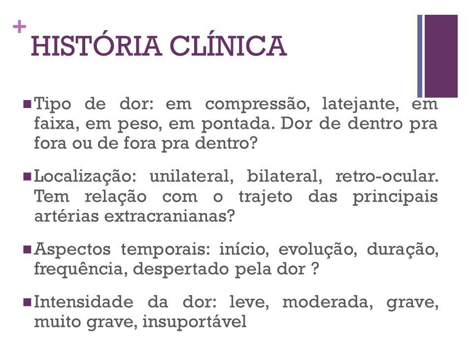 + HISTÓRIA CLÍNICA Fator de melhora ou piora: ato de curvar-se, ficar em pé, espirrar, tossir e medicamentos.