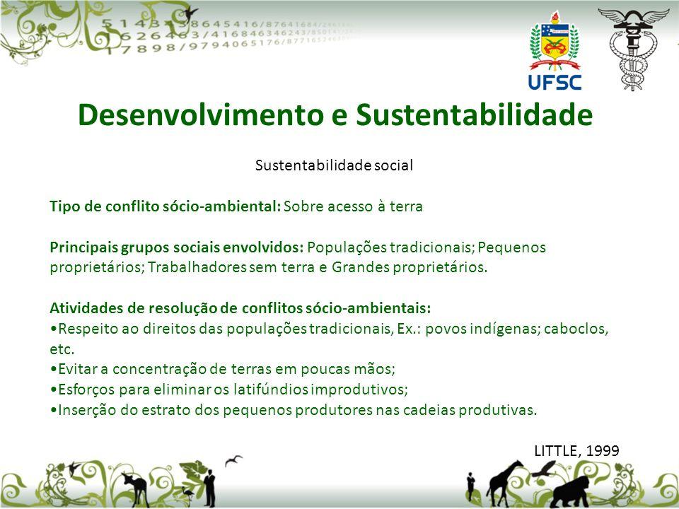 Sustentabilidade social Tipo de conflito sócio-ambiental: Sobre acesso à terra Principais grupos sociais envolvidos: Populações tradicionais; Pequenos