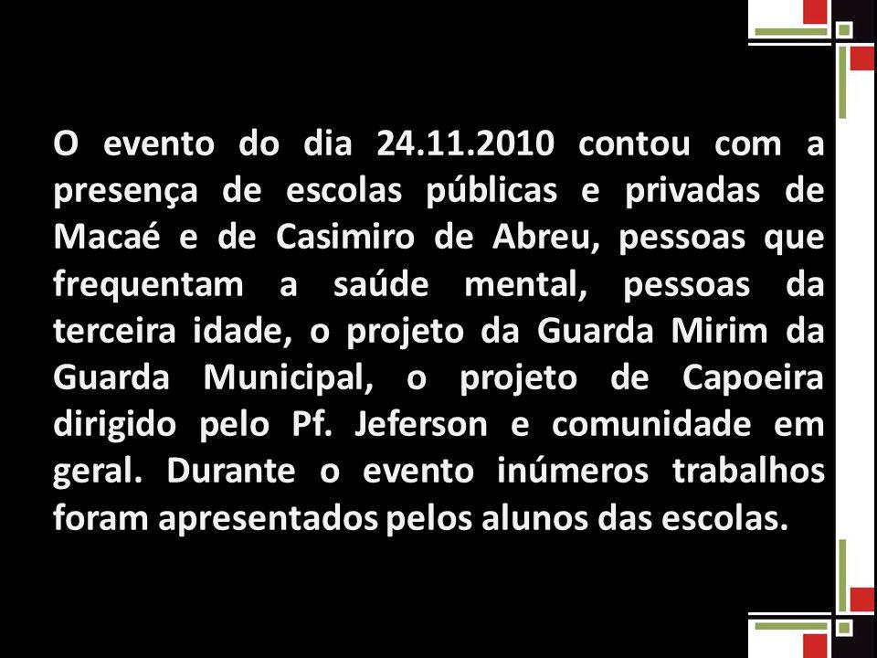 O evento do dia 24.11.2010 contou com a presença de escolas públicas e privadas de Macaé e de Casimiro de Abreu, pessoas que frequentam a saúde mental