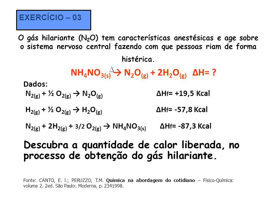 O gás hilariante (N 2 O) tem características anestésicas e age sobre o sistema nervoso central fazendo com que pessoas riam de forma histérica. NH 4 N