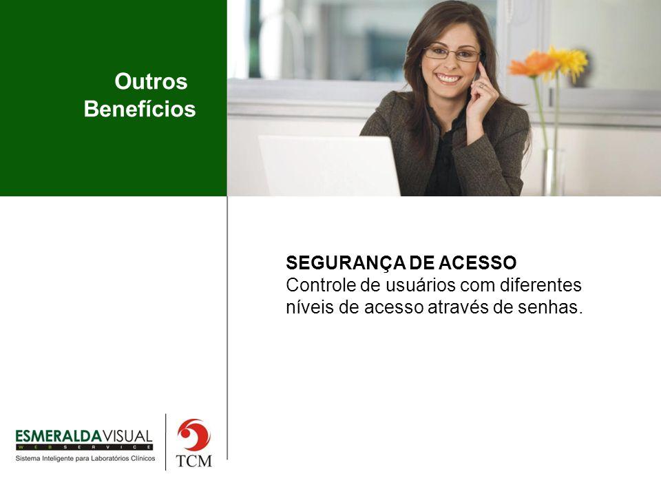 Outros Benefícios SEGURANÇA DE ACESSO Controle de usuários com diferentes níveis de acesso através de senhas.