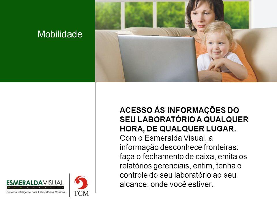 Mobilidade ACESSO ÀS INFORMAÇÕES DO SEU LABORATÓRIO A QUALQUER HORA, DE QUALQUER LUGAR.