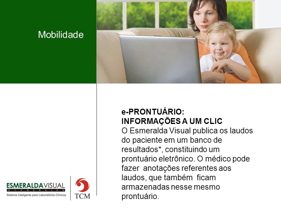 Mobilidade e-PRONTUÁRIO: INFORMAÇÕES A UM CLIC O Esmeralda Visual publica os laudos do paciente em um banco de resultados*, constituindo um prontuário eletrônico.