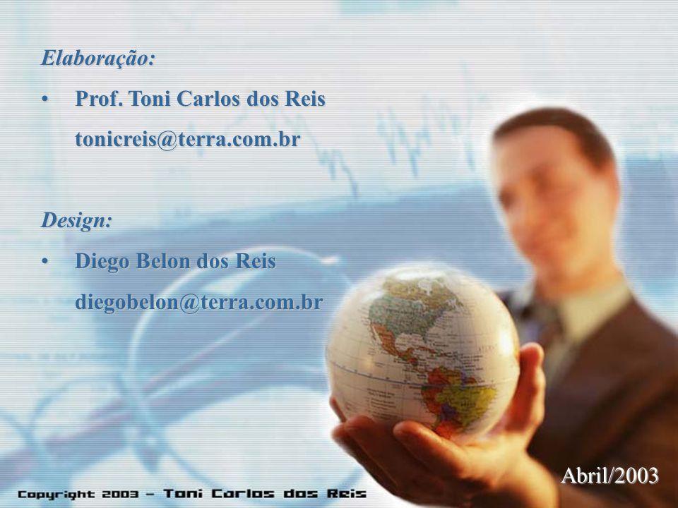 Elaboração: Prof. Toni Carlos dos ReisProf. Toni Carlos dos Reistonicreis@terra.com.brDesign: Diego Belon dos ReisDiego Belon dos Reisdiegobelon@terra