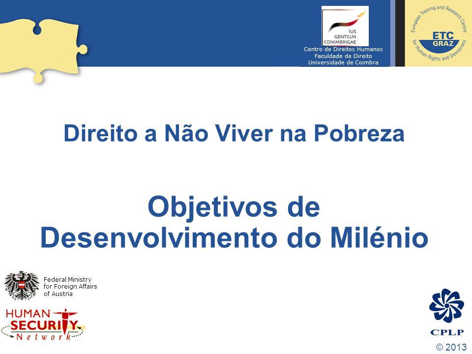 © 2013 8 Objetivos de Desenvolvimento do Milénio com diversas metas a ser atingidas.