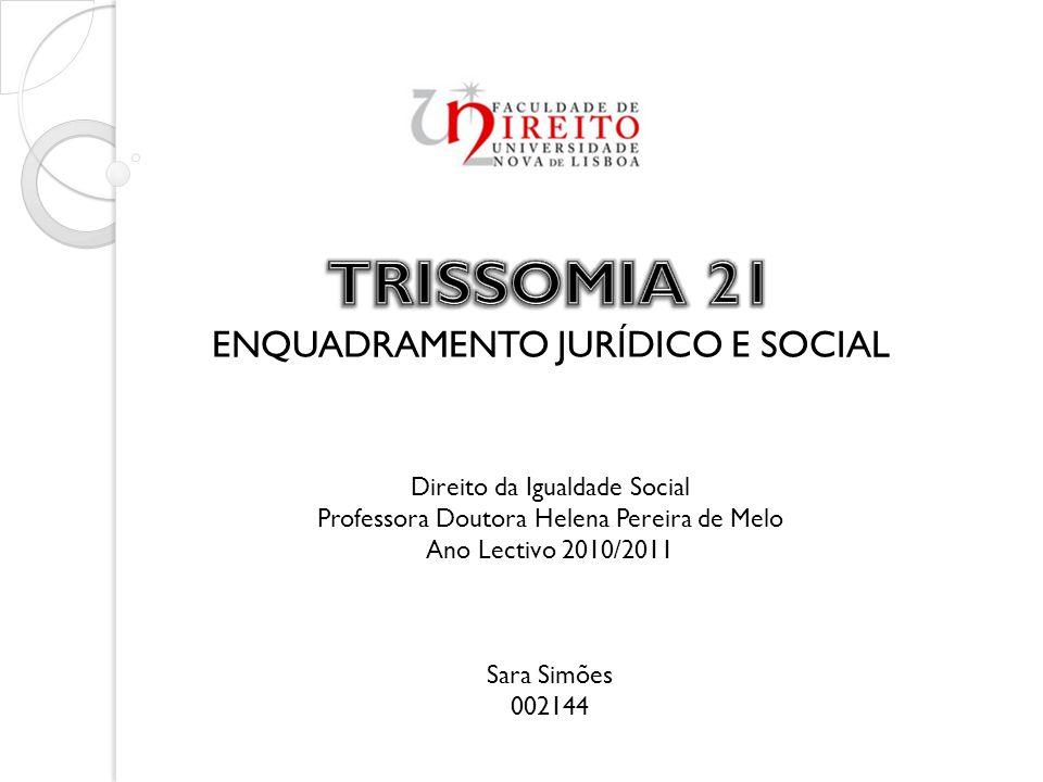 CONTEÚDOS 1.Teoria A deficiência em geral A Trissomia 21 em particular Enquadramento jurídico 2.