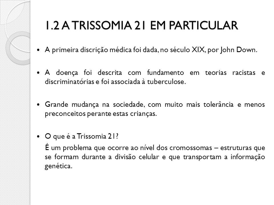 1.2 A TRISSOMIA 21 EM PARTICULAR A primeira discrição médica foi dada, no século XIX, por John Down. A doença foi descrita com fundamento em teorias r