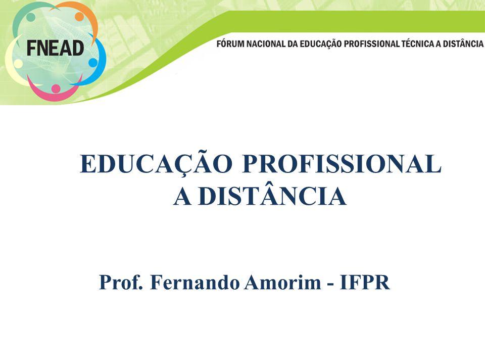 EDUCAÇÃO PROFISSIONAL A DISTÂNCIA Prof. Fernando Amorim - IFPR