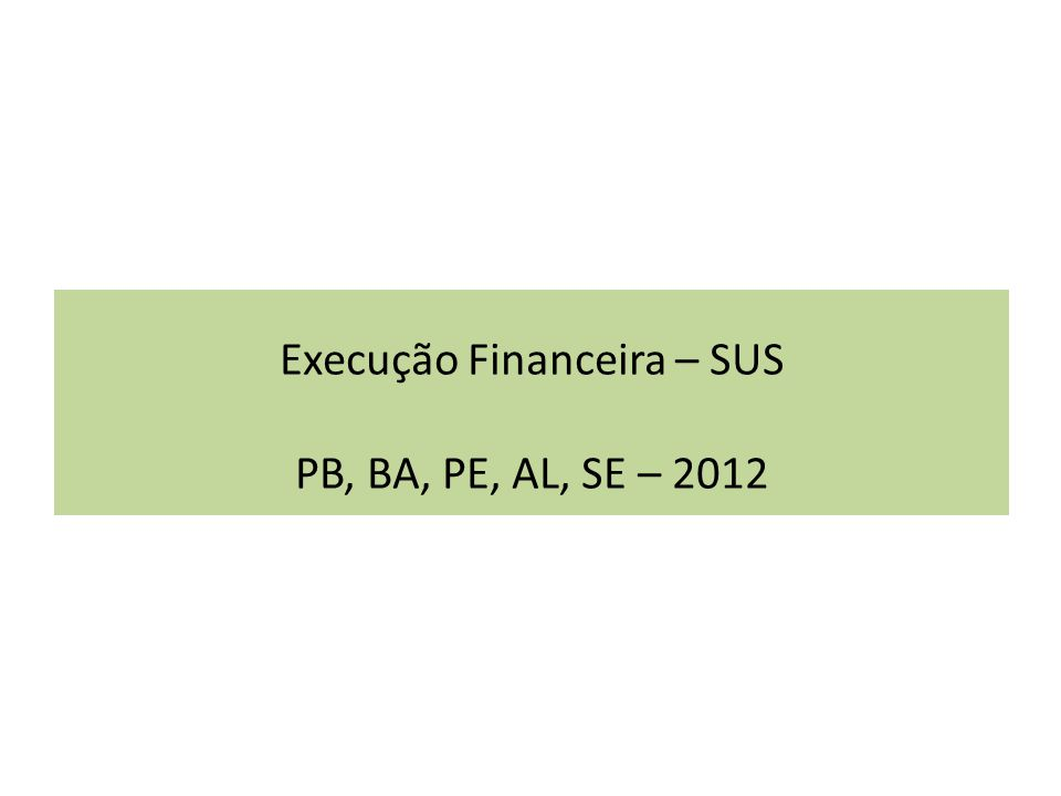 Execução Financeira – SUS PB, BA, PE, AL, SE – 2012