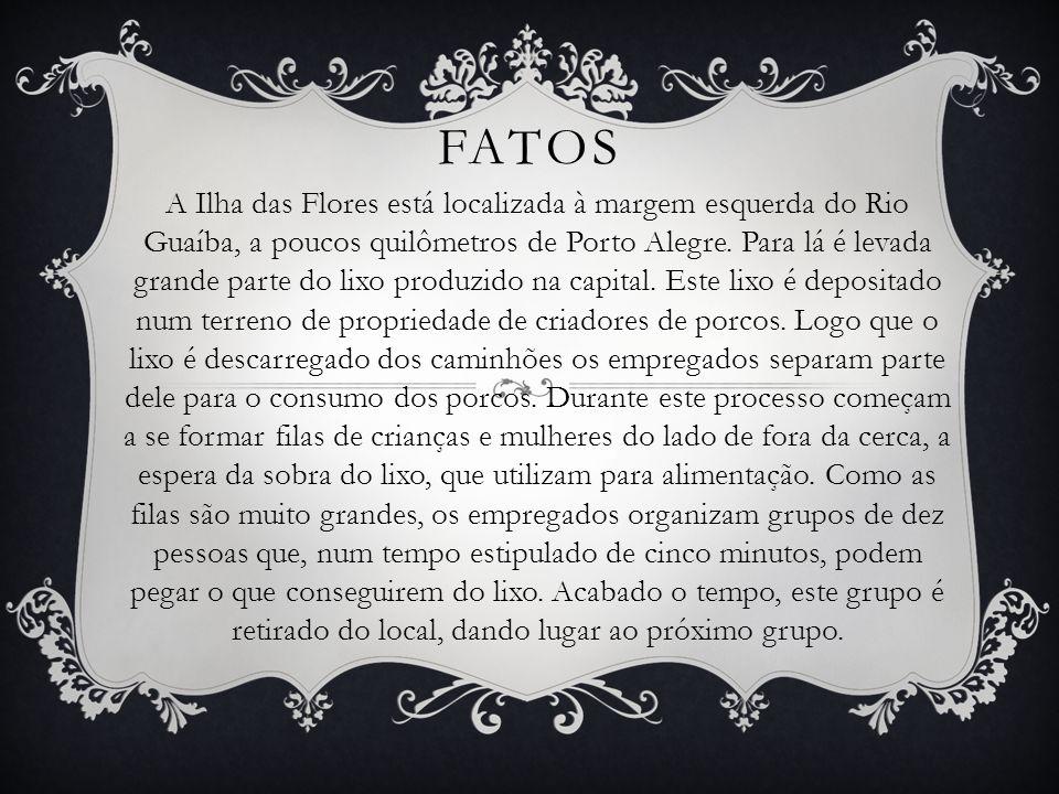 FATOS A Ilha das Flores está localizada à margem esquerda do Rio Guaíba, a poucos quilômetros de Porto Alegre. Para lá é levada grande parte do lixo p