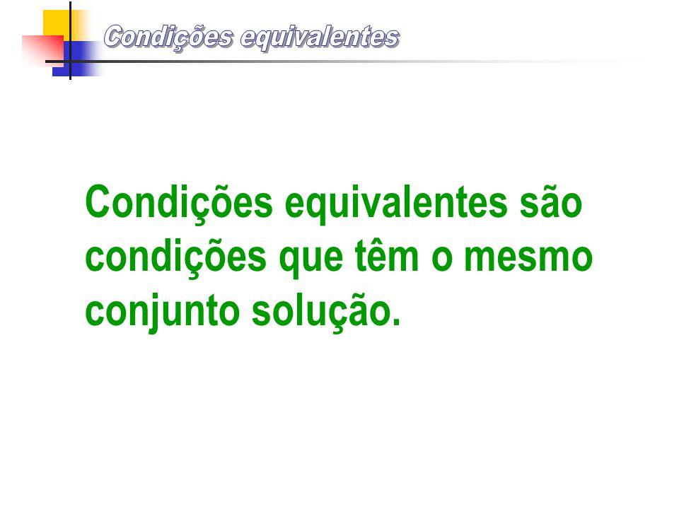Condições equivalentes são condições que têm o mesmo conjunto solução.