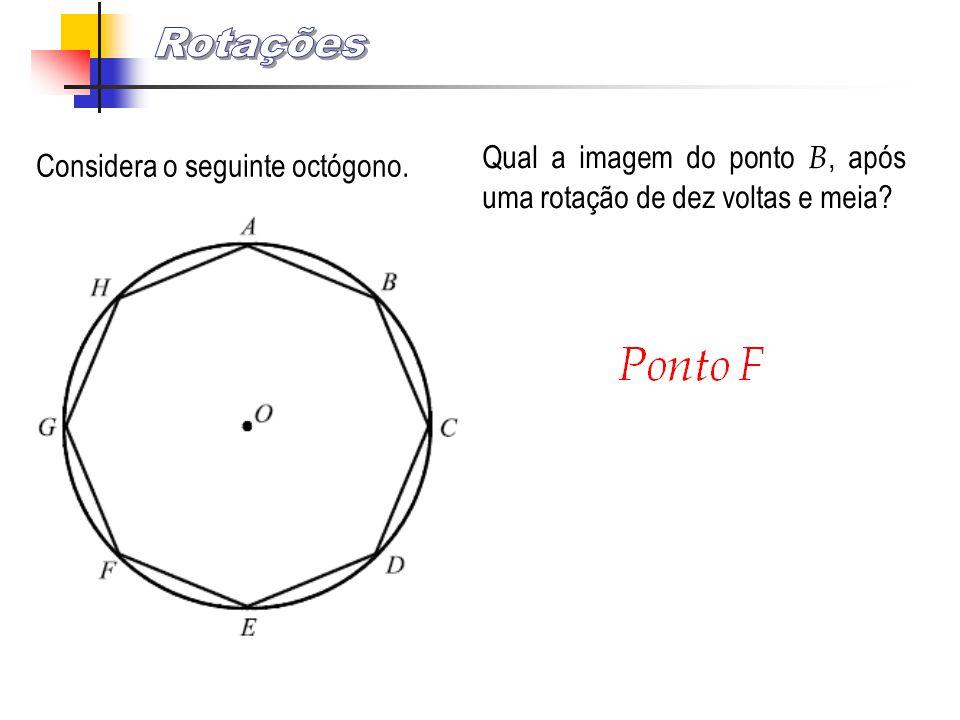 Considera o seguinte octógono. Qual a imagem do ponto B, após uma rotação de dez voltas e meia?