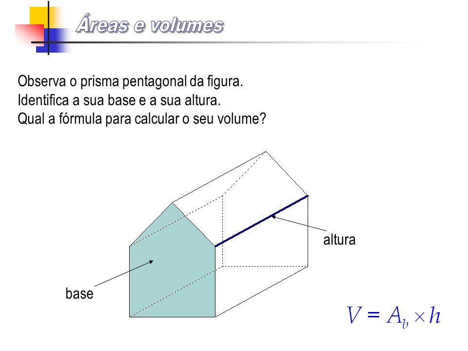 Observa o prisma pentagonal da figura. Identifica a sua base e a sua altura. Qual a fórmula para calcular o seu volume?
