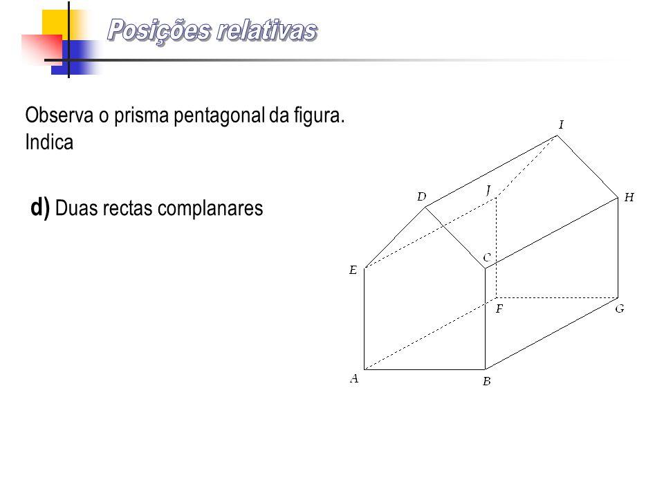 Observa o prisma pentagonal da figura. Indica c) Duas rectas perpendiculares