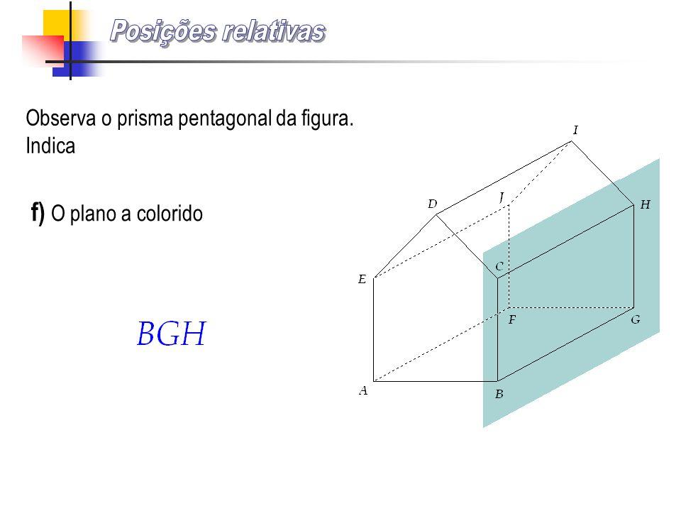 Observa o prisma pentagonal da figura. Indica f) O plano a colorido