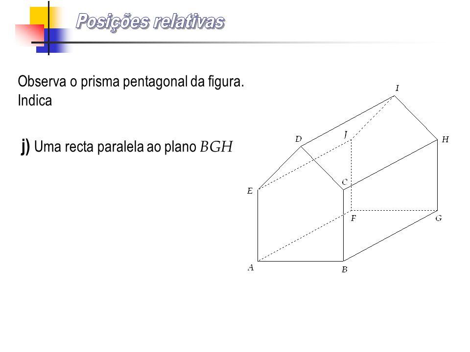 Observa o prisma pentagonal da figura. Indica i) Dois planos perpendiculares