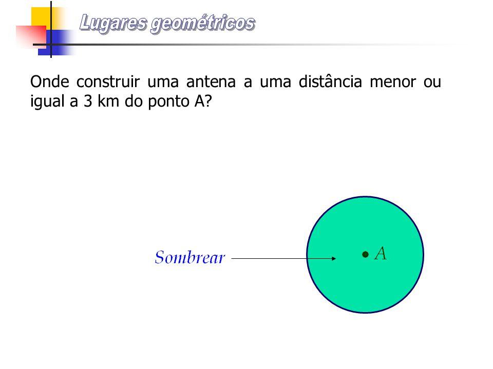 Onde construir uma antena a uma distância menor ou igual a 3 km do ponto A?