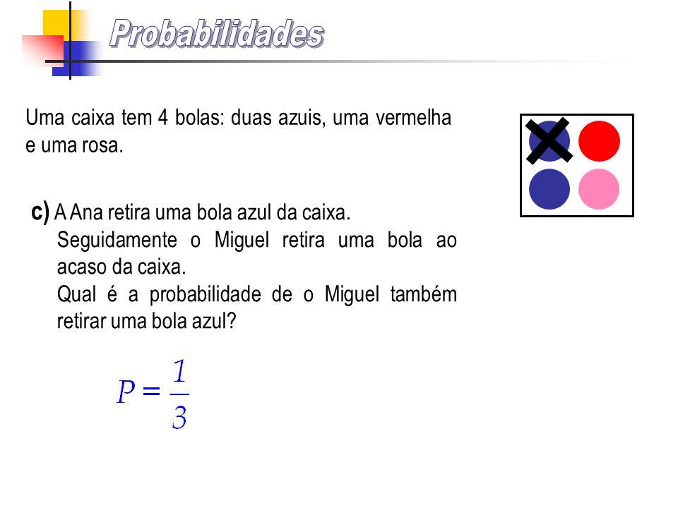 Uma caixa tem 4 bolas: duas azuis, uma vermelha e uma rosa. b) Qual é a probabilidade de ao retirar sucessivamente e sem reposição duas bolas ao acaso