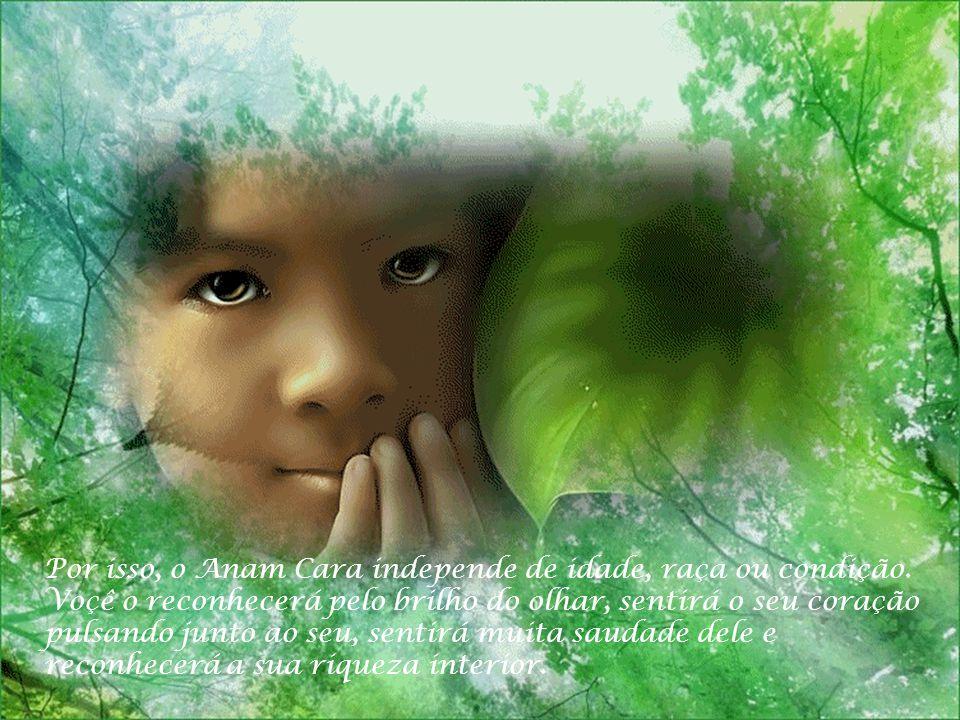 Por isso, o Anam Cara independe de idade, raça ou condição.