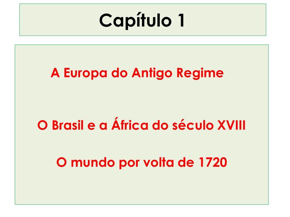 Capítulo 1 A Europa do Antigo Regime O Brasil e a África do século XVIII O mundo por volta de 1720