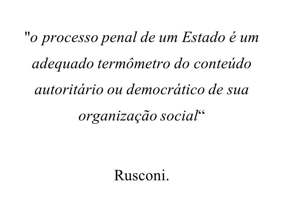 o processo penal de um Estado é um adequado termômetro do conteúdo autoritário ou democrático de sua organização social Rusconi.