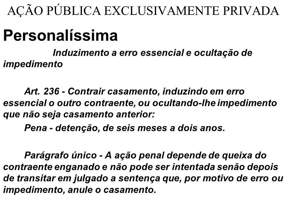 AÇÃO PÚBLICA EXCLUSIVAMENTE PRIVADA Personalíssima Induzimento a erro essencial e ocultação de impedimento Art.