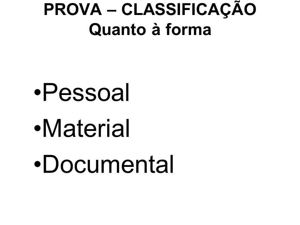 PROVA – CLASSIFICAÇÃO Quanto à forma Pessoal Material Documental