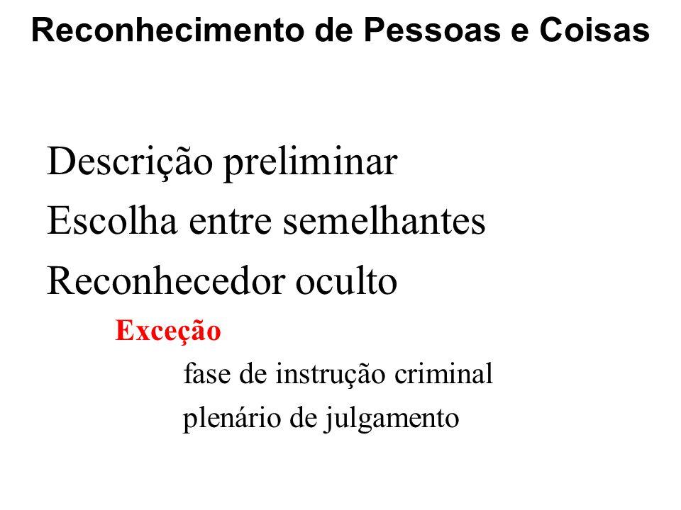 Reconhecimento de Pessoas e Coisas Descrição preliminar Escolha entre semelhantes Reconhecedor oculto Exceção fase de instrução criminal plenário de julgamento