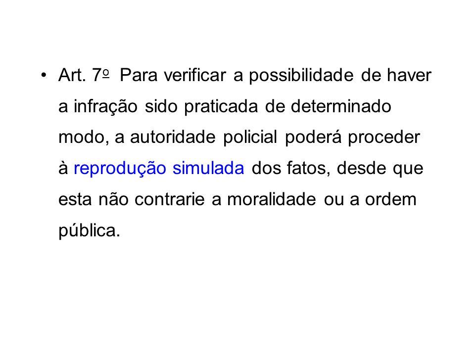 Art. 7 o Para verificar a possibilidade de haver a infração sido praticada de determinado modo, a autoridade policial poderá proceder à reprodução sim