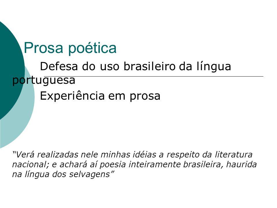Prosa poética Defesa do uso brasileiro da língua portuguesa Experiência em prosa Verá realizadas nele minhas idéias a respeito da literatura nacional;
