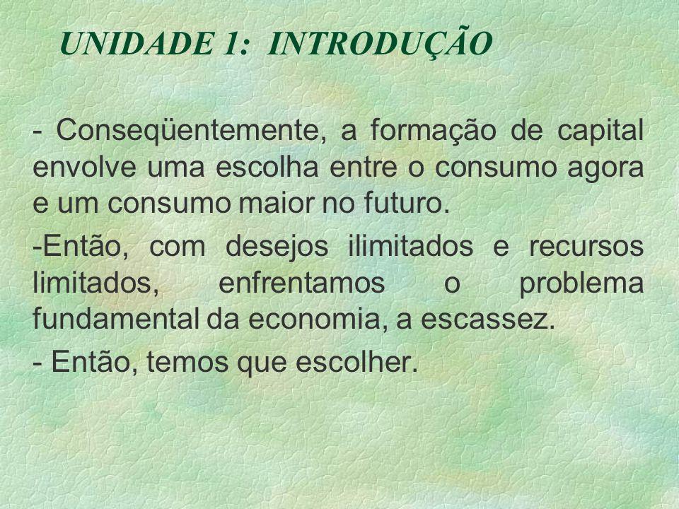 - Conseqüentemente, a formação de capital envolve uma escolha entre o consumo agora e um consumo maior no futuro.