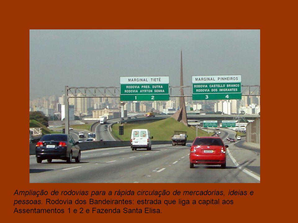 Ampliação de rodovias para a rápida circulação de mercadorias, ideias e pessoas.