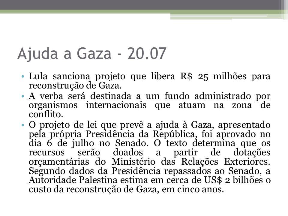 Ajuda a Gaza - 20.07 Lula sanciona projeto que libera R$ 25 milhões para reconstrução de Gaza. A verba será destinada a um fundo administrado por orga