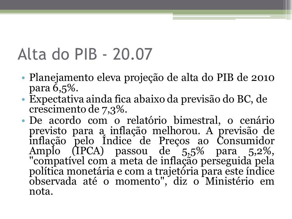 Alta do PIB - 20.07 Planejamento eleva projeção de alta do PIB de 2010 para 6,5%. Expectativa ainda fica abaixo da previsão do BC, de crescimento de 7