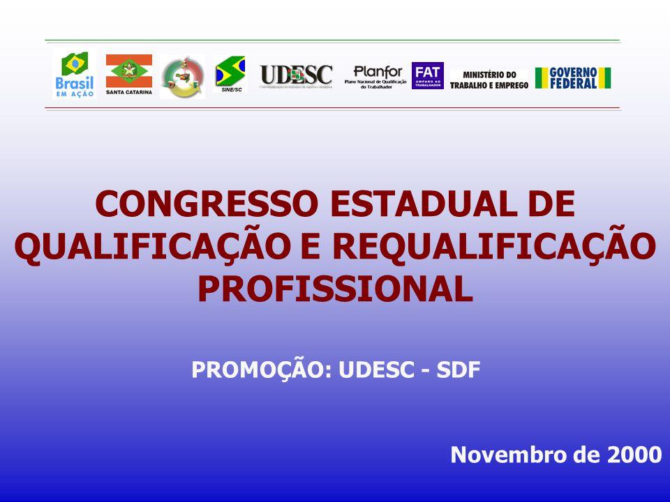 CONGRESSO ESTADUAL DE QUALIFICAÇÃO E REQUALIFICAÇÃO PROFISSIONAL PROMOÇÃO: UDESC - SDF Novembro de 2000