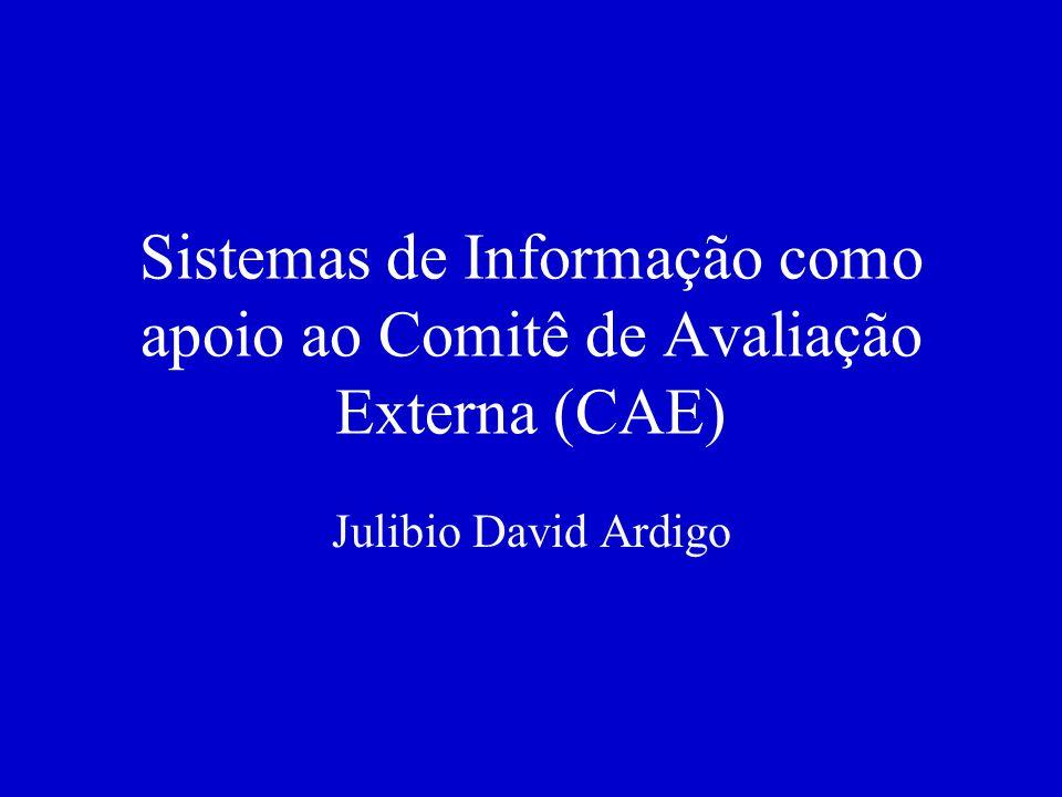 Sistemas de Informação como apoio ao Comitê de Avaliação Externa (CAE) Julibio David Ardigo