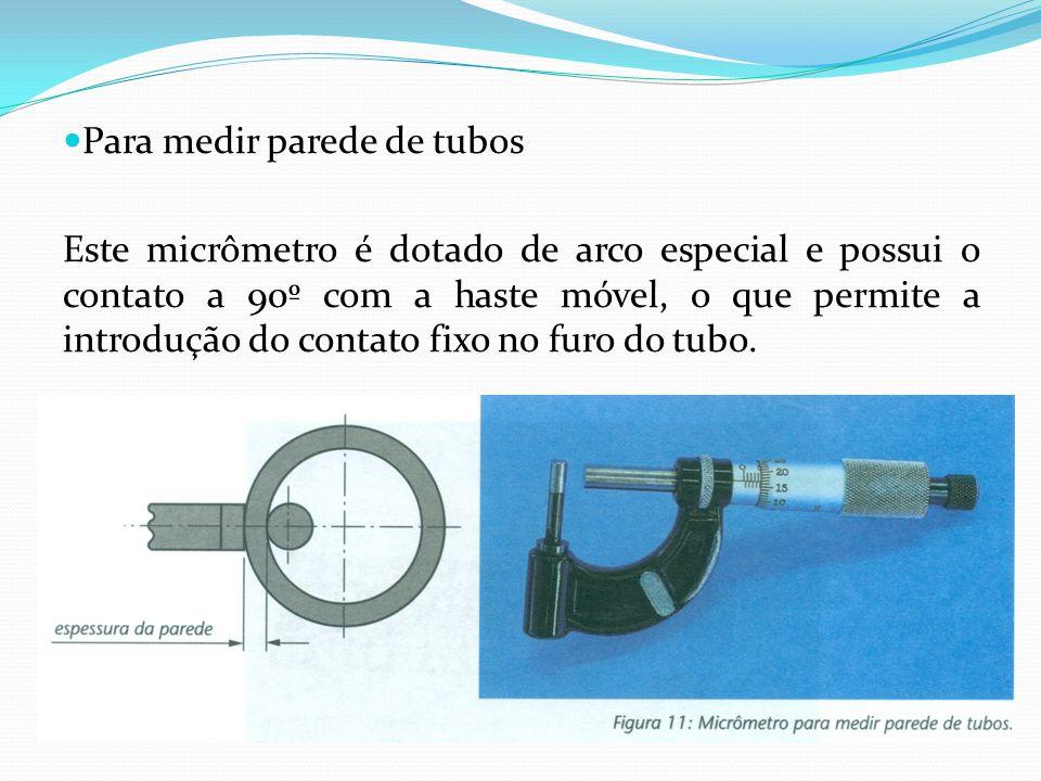 Para medir parede de tubos Este micrômetro é dotado de arco especial e possui o contato a 90º com a haste móvel, o que permite a introdução do contato