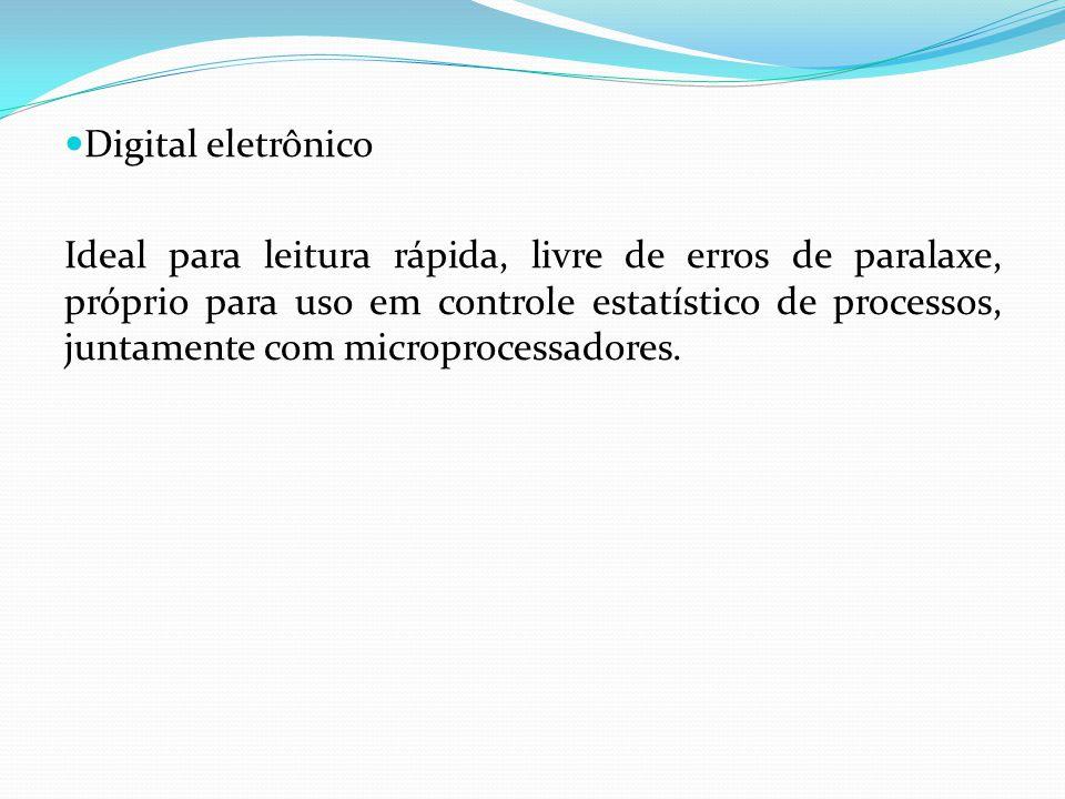 Digital eletrônico Ideal para leitura rápida, livre de erros de paralaxe, próprio para uso em controle estatístico de processos, juntamente com microp