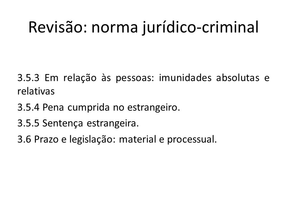 Revisão: norma jurídico-criminal 3.5.3 Em relação às pessoas: imunidades absolutas e relativas 3.5.4 Pena cumprida no estrangeiro.