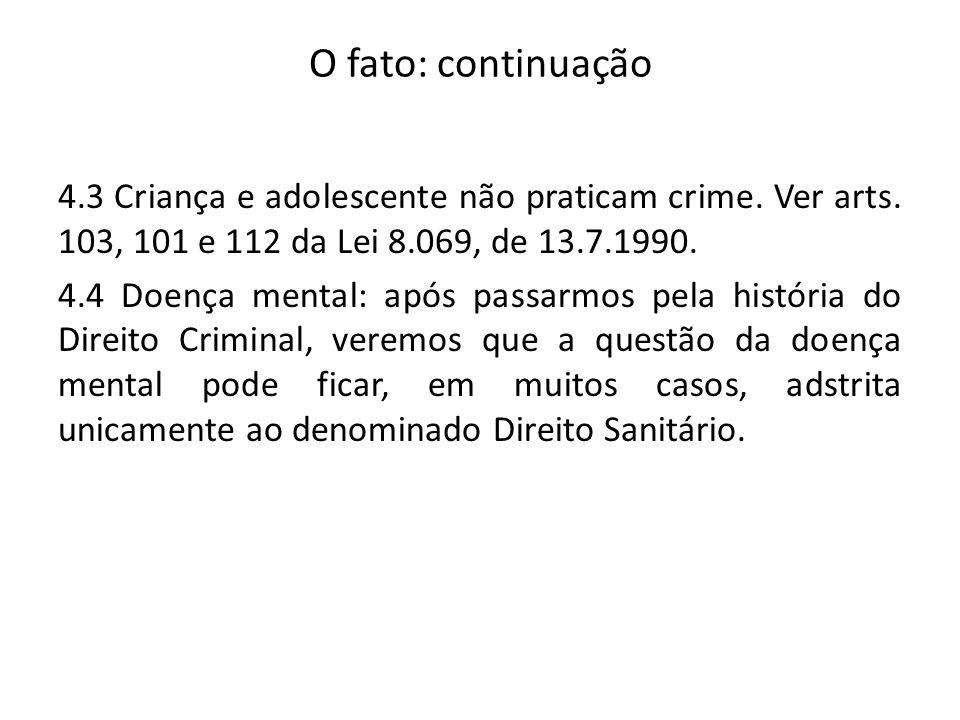 O fato: continuação 4.3 Criança e adolescente não praticam crime. Ver arts. 103, 101 e 112 da Lei 8.069, de 13.7.1990. 4.4 Doença mental: após passarm