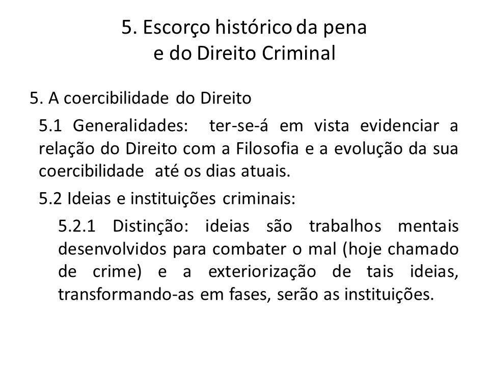 5. Escorço histórico da pena e do Direito Criminal 5. A coercibilidade do Direito 5.1 Generalidades: ter-se-á em vista evidenciar a relação do Direito