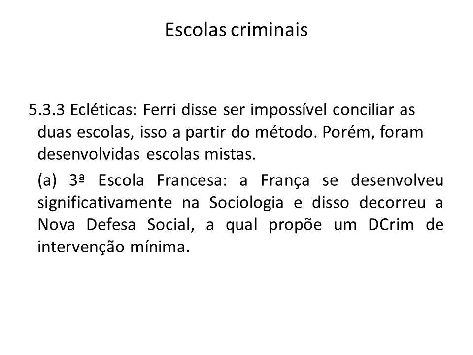 Escolas criminais 5.3.3 Ecléticas: Ferri disse ser impossível conciliar as duas escolas, isso a partir do método. Porém, foram desenvolvidas escolas m