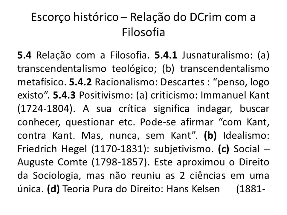 Escorço histórico – Relação do DCrim com a Filosofia 5.4 Relação com a Filosofia. 5.4.1 Jusnaturalismo: (a) transcendentalismo teológico; (b) transcen