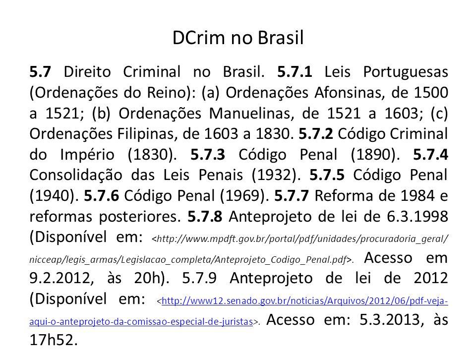 DCrim no Brasil 5.7 Direito Criminal no Brasil. 5.7.1 Leis Portuguesas (Ordenações do Reino): (a) Ordenações Afonsinas, de 1500 a 1521; (b) Ordenações