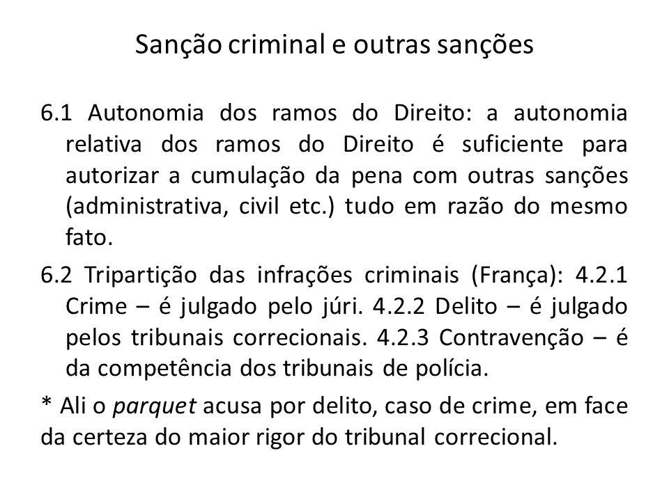 Sanção criminal e outras sanções 6.1 Autonomia dos ramos do Direito: a autonomia relativa dos ramos do Direito é suficiente para autorizar a cumulação da pena com outras sanções (administrativa, civil etc.) tudo em razão do mesmo fato.
