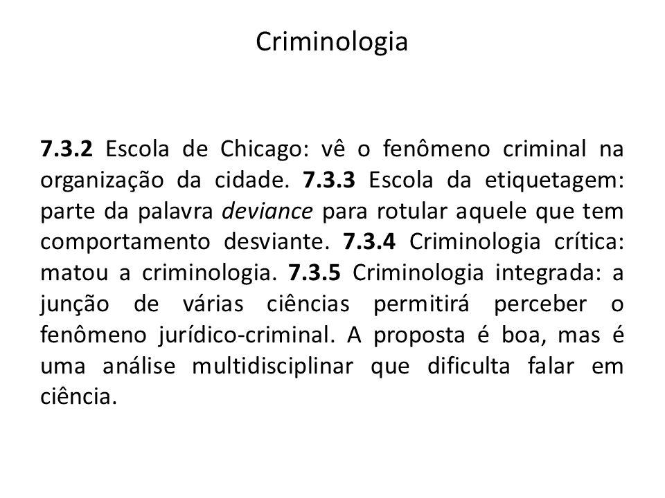 Criminologia 7.3.2 Escola de Chicago: vê o fenômeno criminal na organização da cidade. 7.3.3 Escola da etiquetagem: parte da palavra deviance para rot