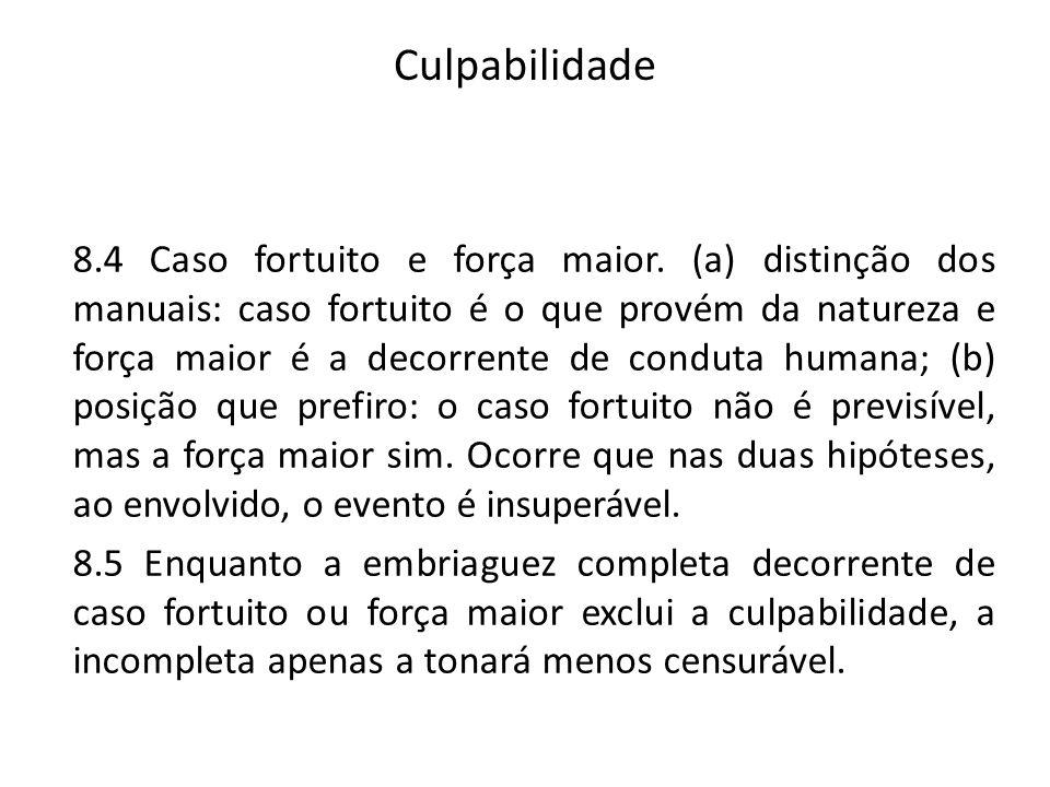 Culpabilidade 8.4 Caso fortuito e força maior. (a) distinção dos manuais: caso fortuito é o que provém da natureza e força maior é a decorrente de con